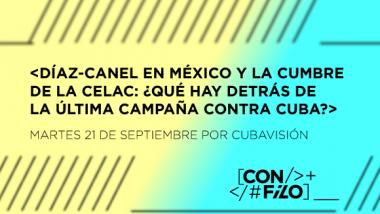 Con Filo: Díaz-Canel en México y la Cumbre de la Celac, detrás de la última campaña contra Cuba
