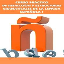 Curso práctico de redacción y estructuras gramaticales de la lengua española I